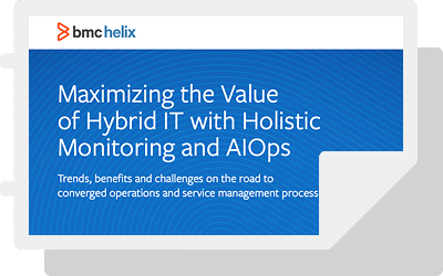 Maximizing the Value of Hybrid IT with Holistic Monitoring and AIOps